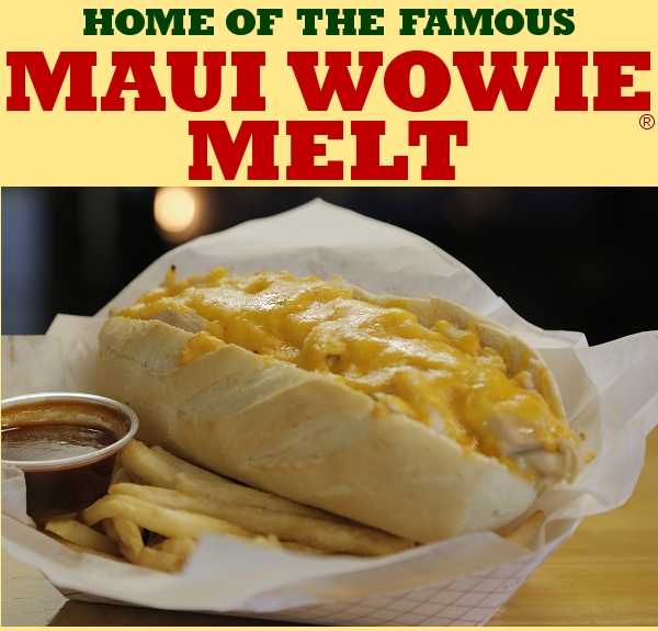 Home of the Famous Maui Wowie Melt